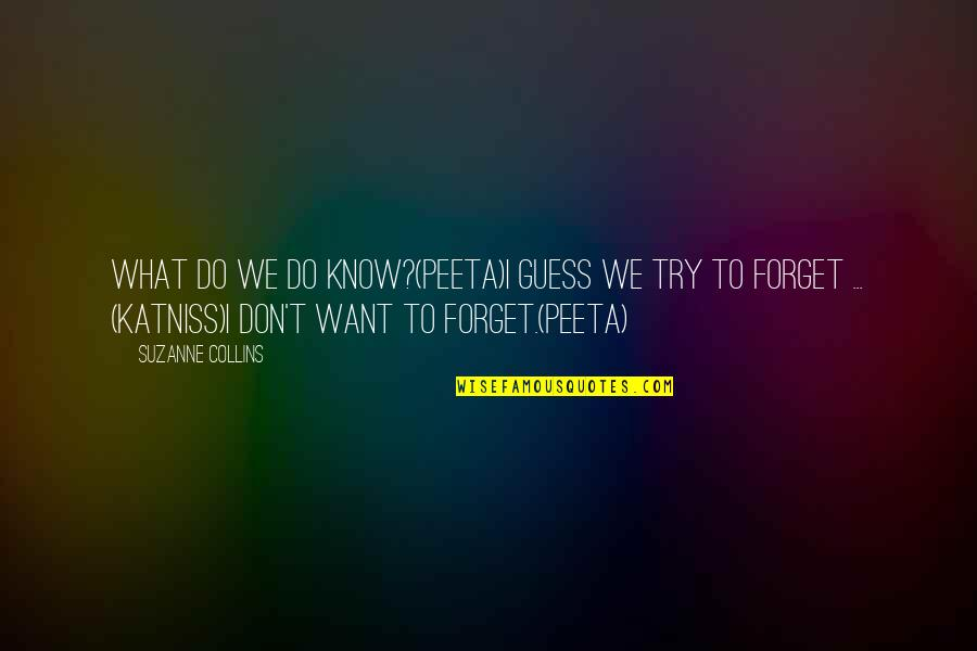 I Want To Forget Quotes By Suzanne Collins: What do we do know?(Peeta)I guess we try