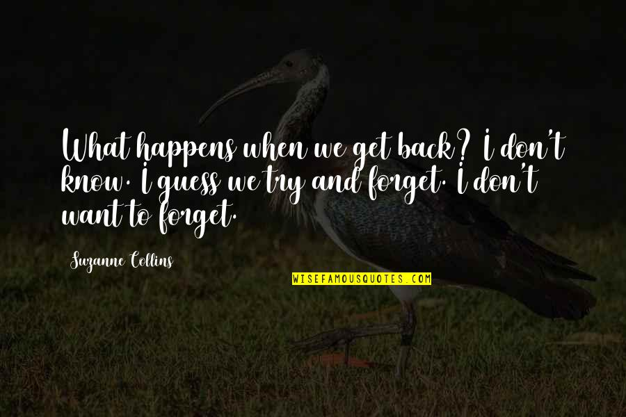 I Want To Forget Quotes By Suzanne Collins: What happens when we get back? I don't