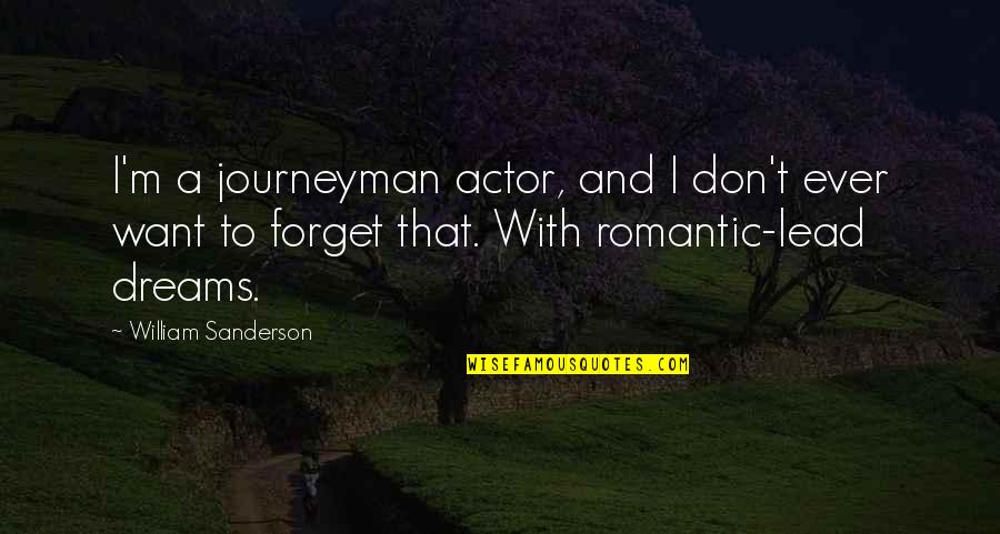 I Want To Forget Quotes By William Sanderson: I'm a journeyman actor, and I don't ever