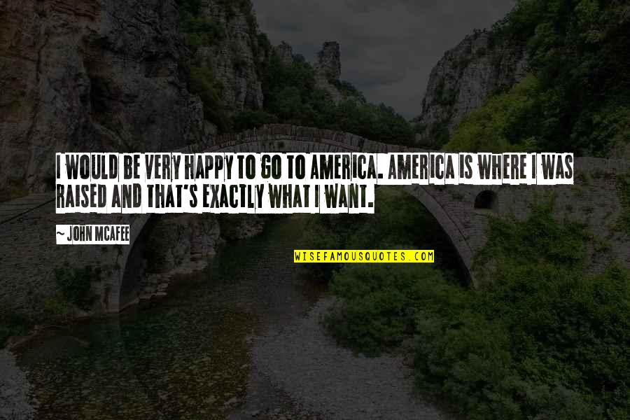 I Want U To B Happy Quotes By John McAfee: I would be very happy to go to