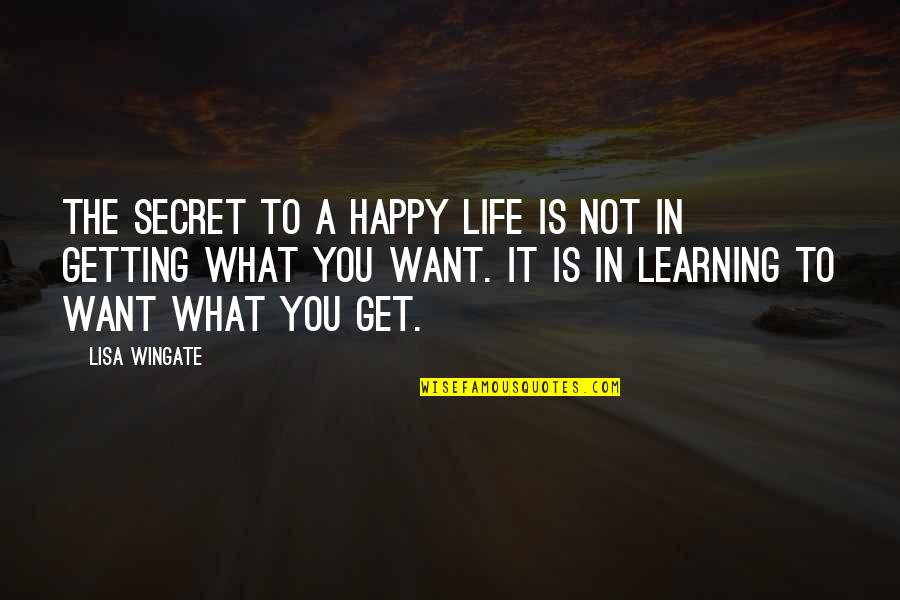 I Want U To B Happy Quotes By Lisa Wingate: The secret to a happy life is not