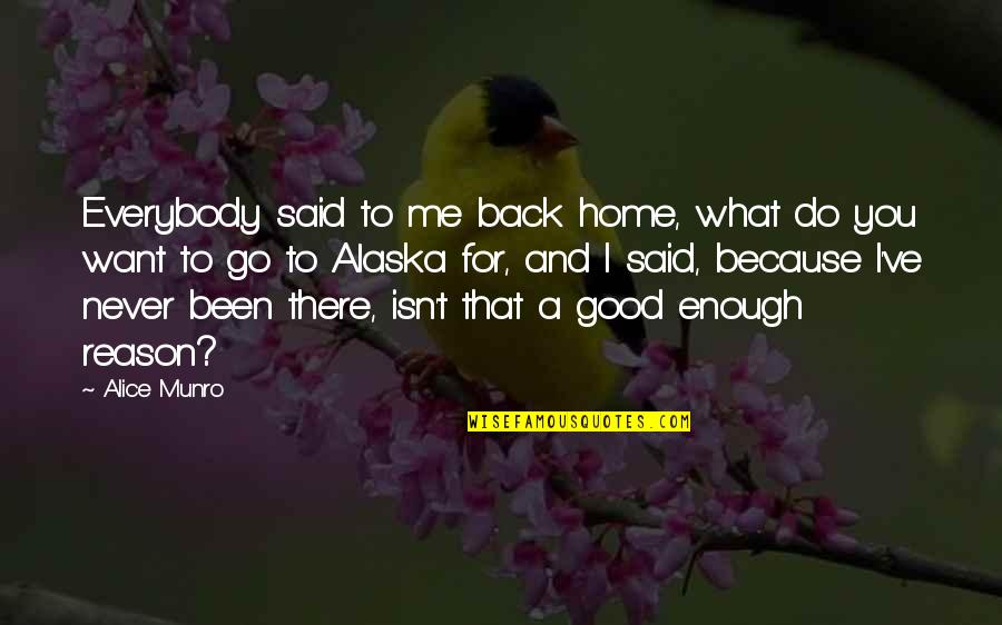 I Want You Back Because Quotes By Alice Munro: Everybody said to me back home, what do