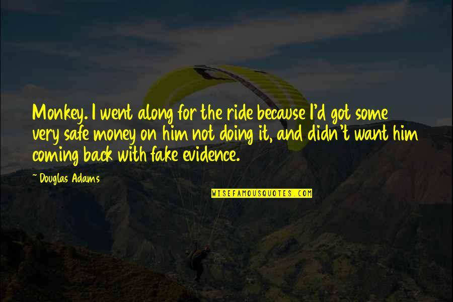 I Want You Back Because Quotes By Douglas Adams: Monkey. I went along for the ride because