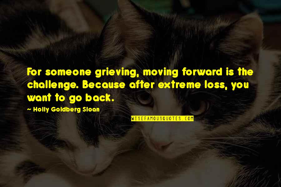 I Want You Back Because Quotes By Holly Goldberg Sloan: For someone grieving, moving forward is the challenge.