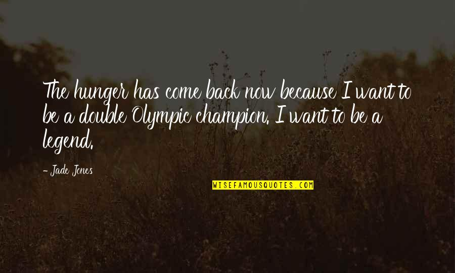 I Want You Back Because Quotes By Jade Jones: The hunger has come back now because I
