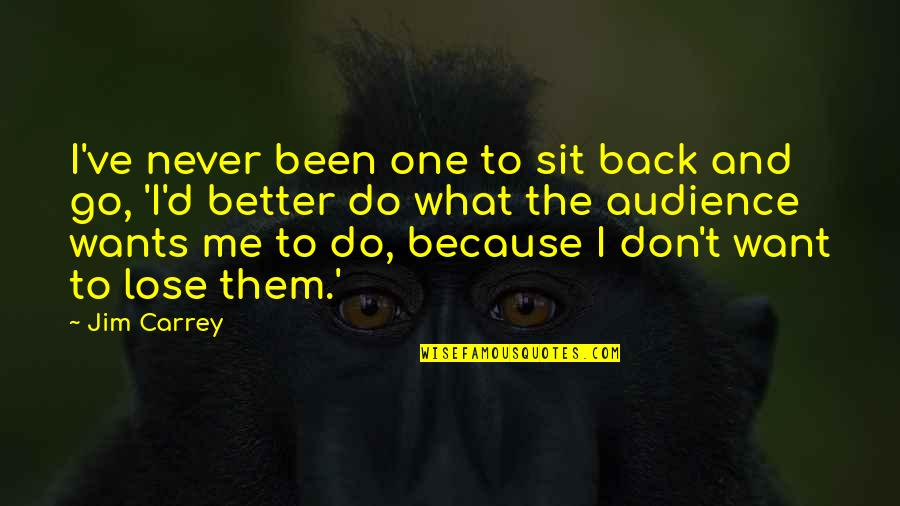 I Want You Back Because Quotes By Jim Carrey: I've never been one to sit back and