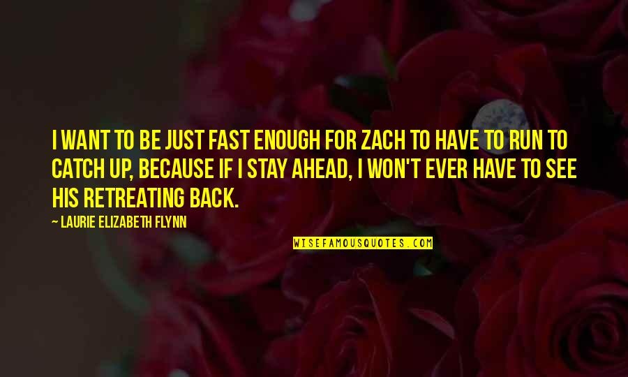 I Want You Back Because Quotes By Laurie Elizabeth Flynn: I want to be just fast enough for
