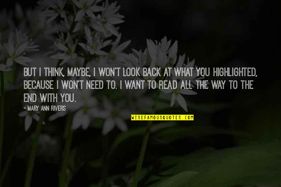 I Want You Back Because Quotes By Mary Ann Rivers: But I think, maybe, I won't look back