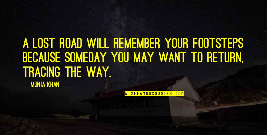 I Want You Back Because Quotes By Munia Khan: A lost road will remember your footsteps because