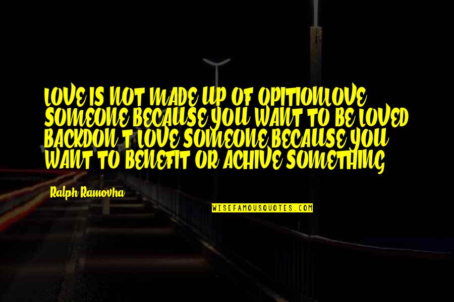 I Want You Back Because Quotes By Ralph Ramovha: LOVE IS NOT MADE UP OF OPITIONLOVE SOMEONE