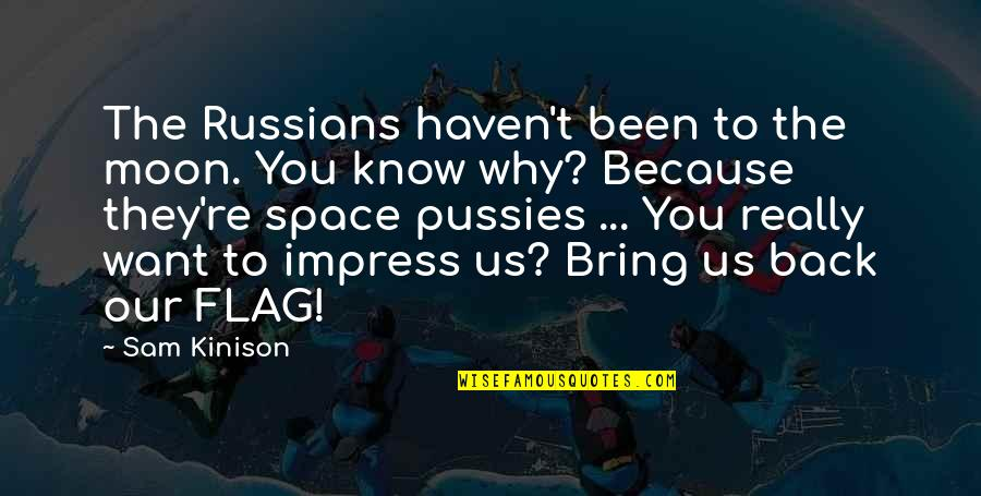 I Want You Back Because Quotes By Sam Kinison: The Russians haven't been to the moon. You