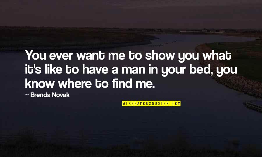 I Want You In My Bed Quotes By Brenda Novak: You ever want me to show you what