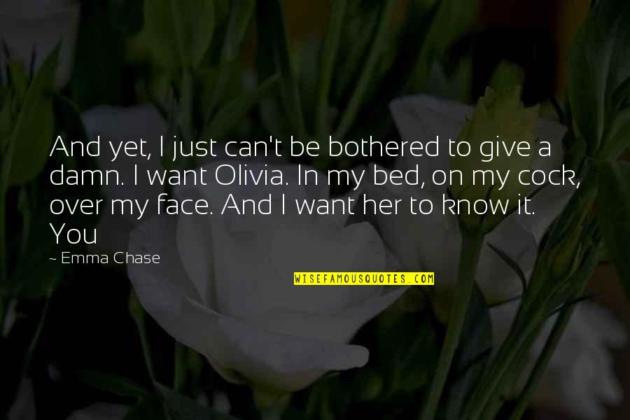 I Want You In My Bed Quotes By Emma Chase: And yet, I just can't be bothered to