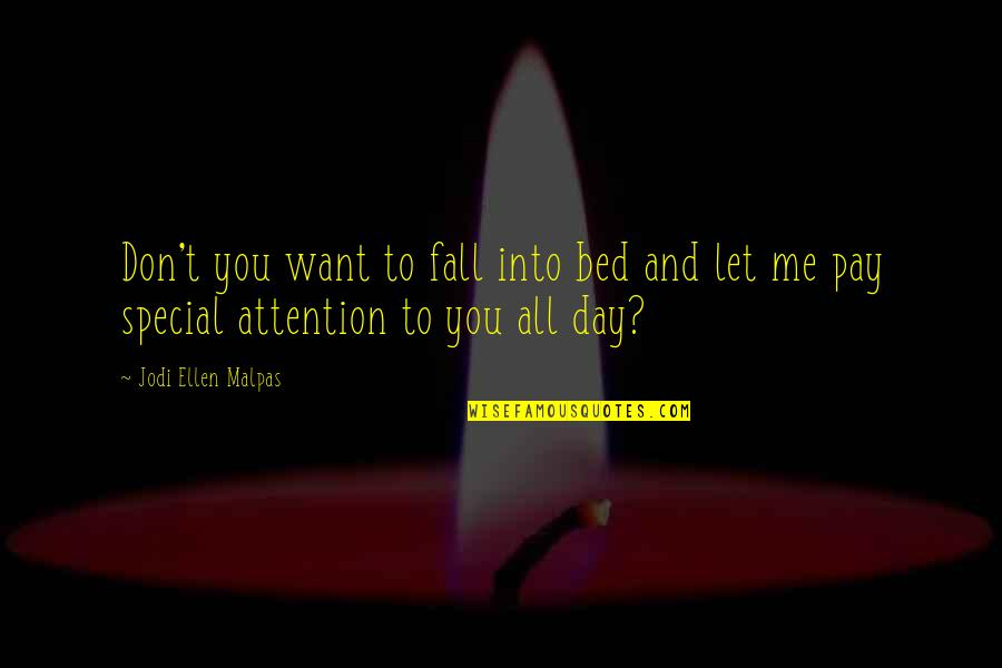 I Want You In My Bed Quotes By Jodi Ellen Malpas: Don't you want to fall into bed and