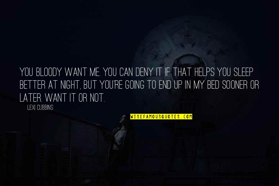 I Want You In My Bed Quotes By Lexi Cubbins: You bloody want me. You can deny it