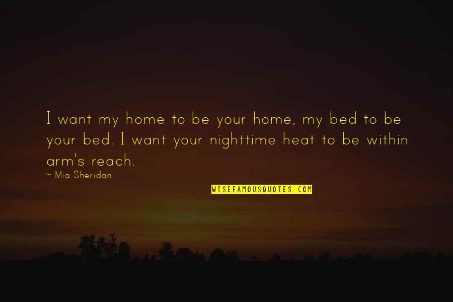 I Want You In My Bed Quotes By Mia Sheridan: I want my home to be your home,