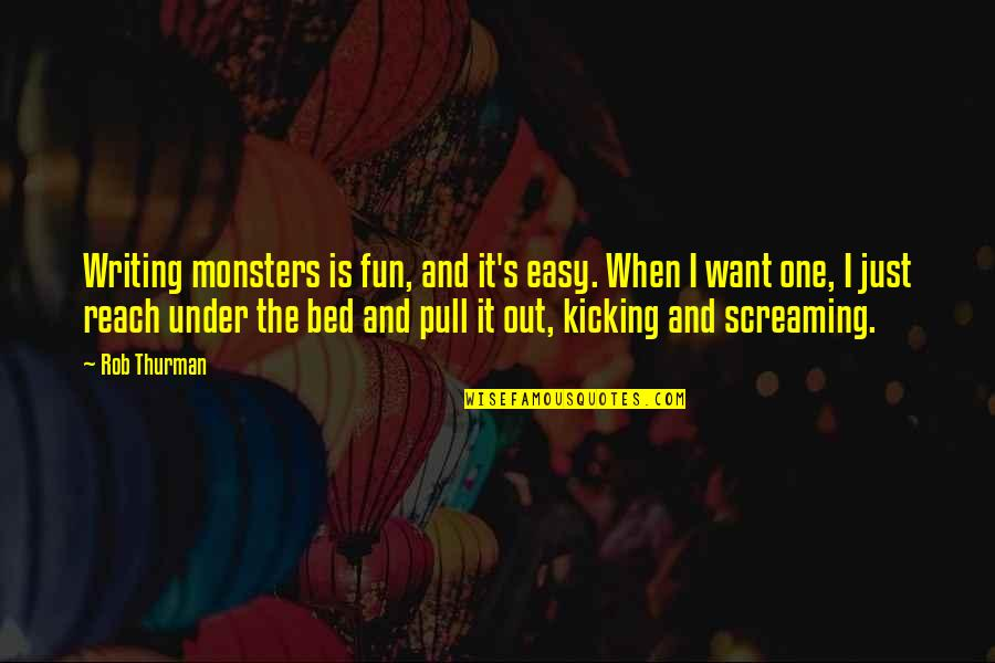 I Want You In My Bed Quotes By Rob Thurman: Writing monsters is fun, and it's easy. When