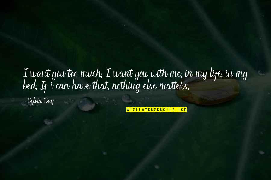 I Want You In My Bed Quotes By Sylvia Day: I want you too much. I want you