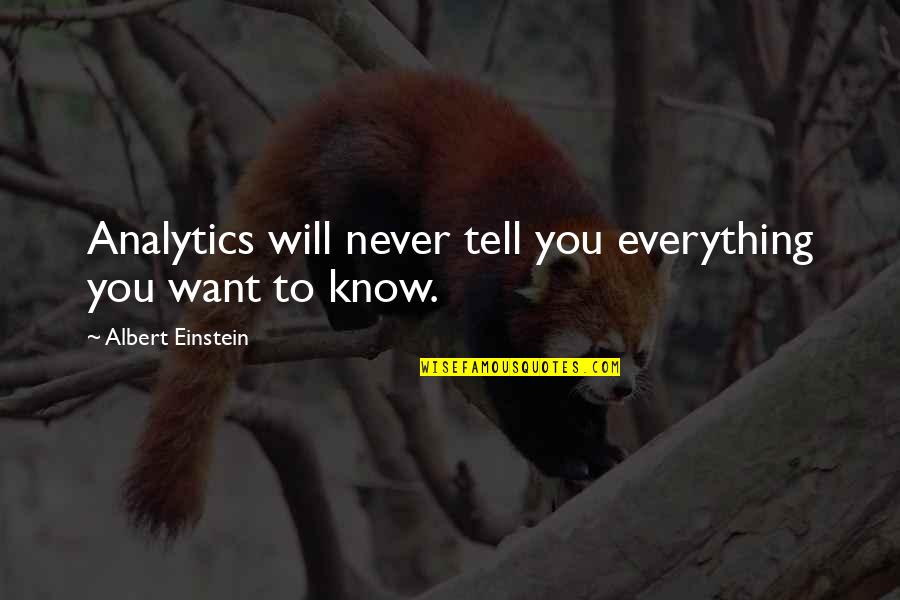 I Want You More Than You Know Quotes By Albert Einstein: Analytics will never tell you everything you want