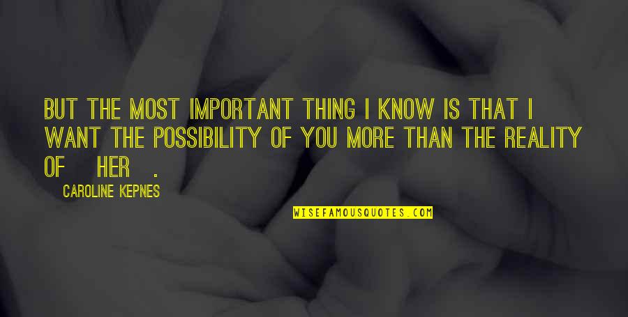 I Want You More Than You Know Quotes By Caroline Kepnes: But the most important thing I know is