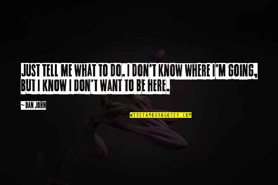 I Want You More Than You Know Quotes By Dan John: Just tell me what to do. I don't
