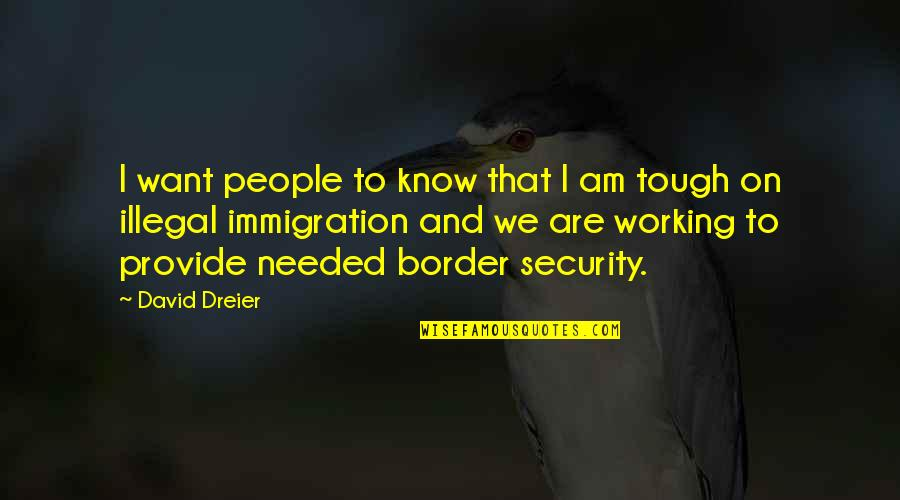 I Want You More Than You Know Quotes By David Dreier: I want people to know that I am