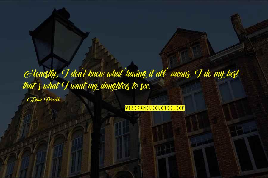 I Want You More Than You Know Quotes By Dina Powell: Honestly, I don't know what 'having it all'