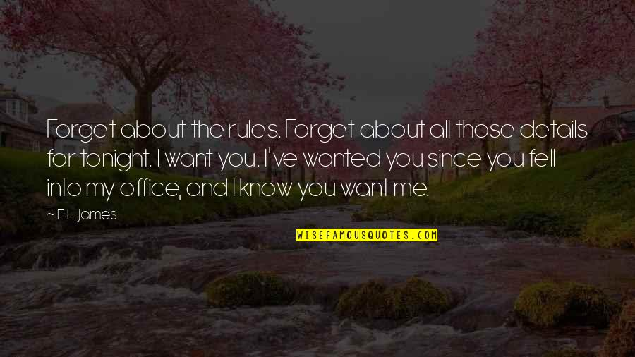 I Want You More Than You Know Quotes By E.L. James: Forget about the rules. Forget about all those