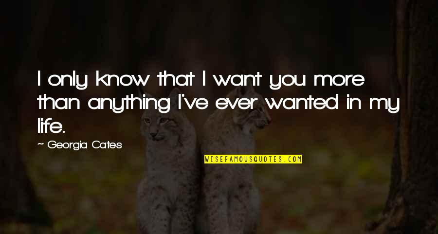 I Want You More Than You Know Quotes By Georgia Cates: I only know that I want you more