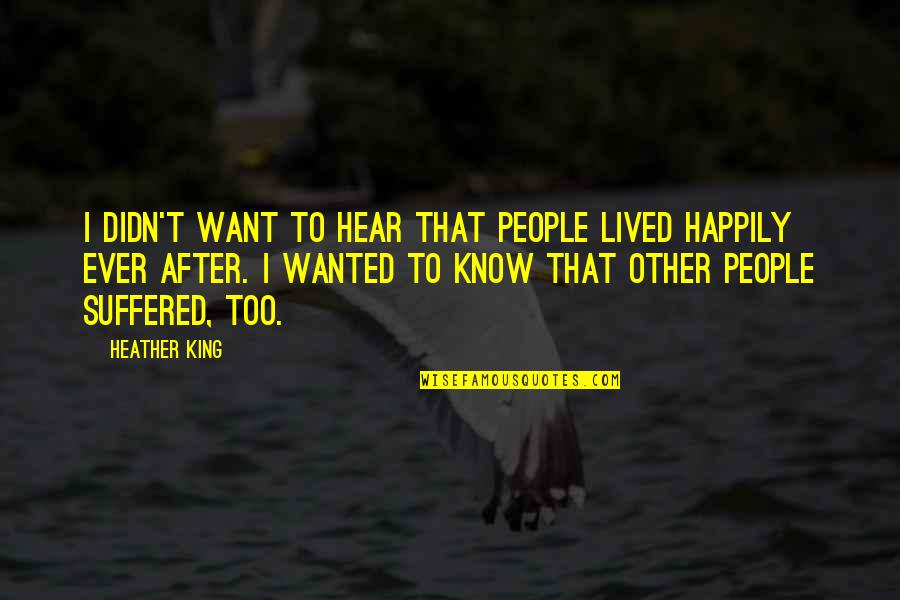 I Want You More Than You Know Quotes By Heather King: I didn't want to hear that people lived