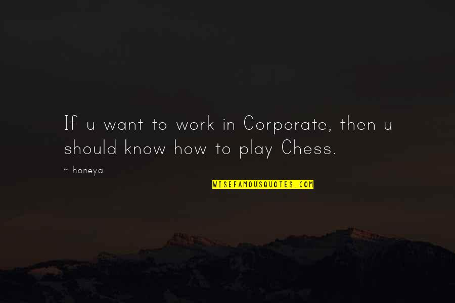 I Want You More Than You Know Quotes By Honeya: If u want to work in Corporate, then