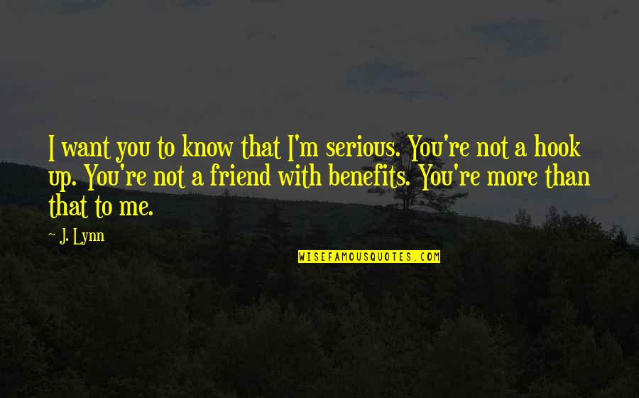 I Want You More Than You Know Quotes By J. Lynn: I want you to know that I'm serious.