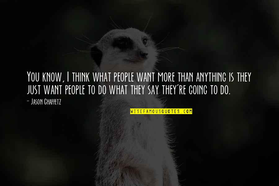 I Want You More Than You Know Quotes By Jason Chaffetz: You know, I think what people want more