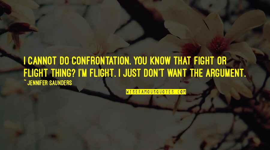 I Want You More Than You Know Quotes By Jennifer Saunders: I cannot do confrontation. You know that fight