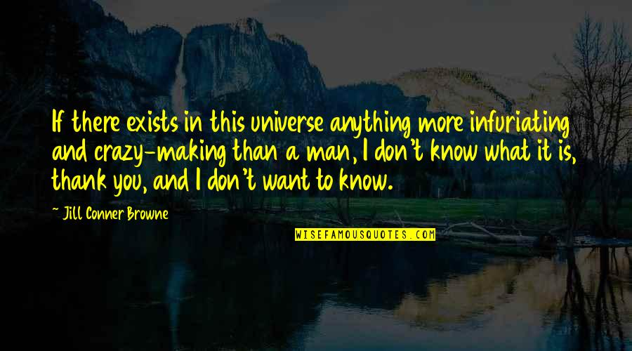 I Want You More Than You Know Quotes By Jill Conner Browne: If there exists in this universe anything more