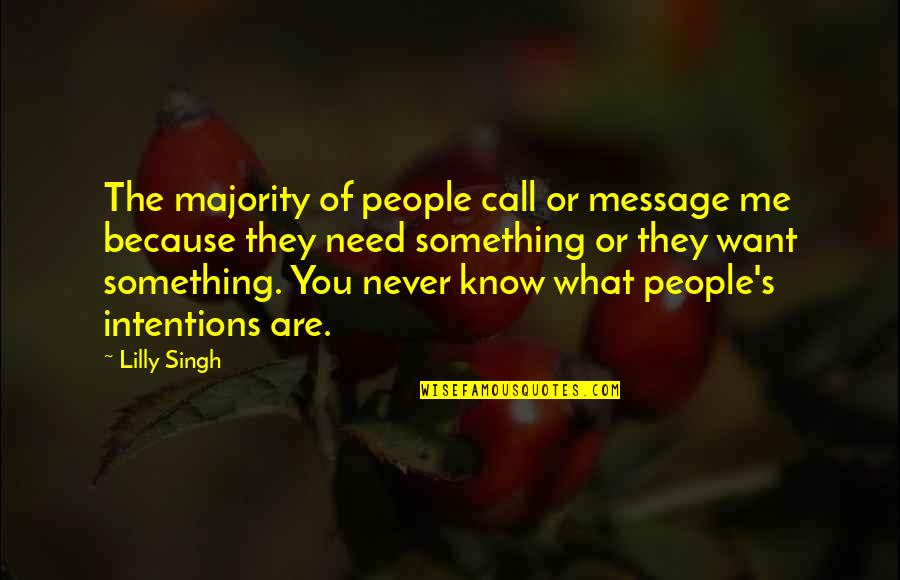 I Want You More Than You Know Quotes By Lilly Singh: The majority of people call or message me