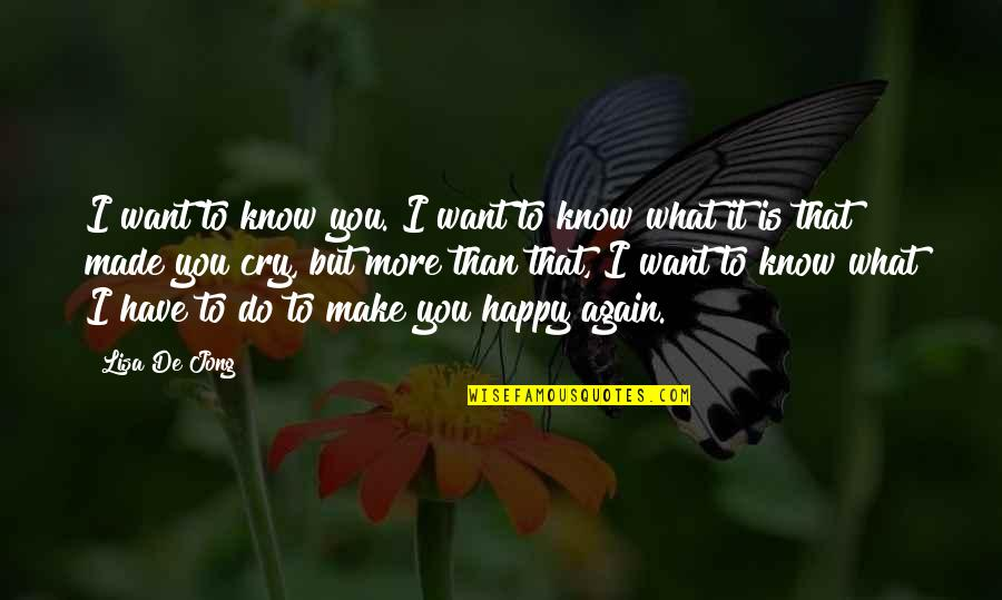 I Want You More Than You Know Quotes By Lisa De Jong: I want to know you. I want to
