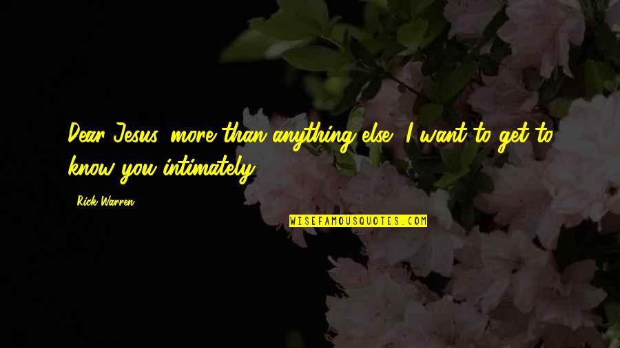 I Want You More Than You Know Quotes By Rick Warren: Dear Jesus, more than anything else, I want