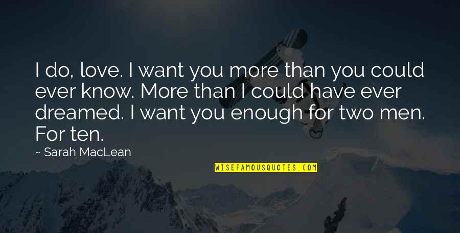 I Want You More Than You Know Quotes By Sarah MacLean: I do, love. I want you more than