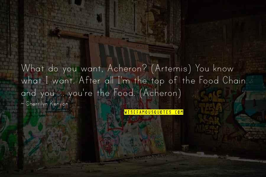 I Want You More Than You Know Quotes By Sherrilyn Kenyon: What do you want, Acheron? (Artemis) You know
