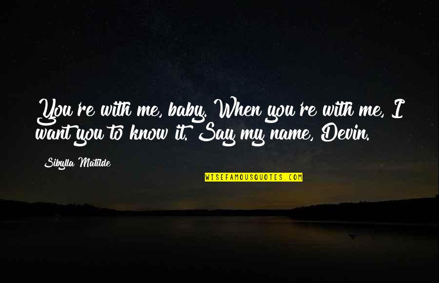I Want You More Than You Know Quotes By Sibylla Matilde: You're with me, baby. When you're with me,