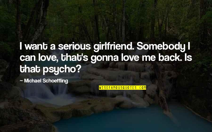 I Want You To Love Me Back Quotes By Michael Schoeffling: I want a serious girlfriend. Somebody I can