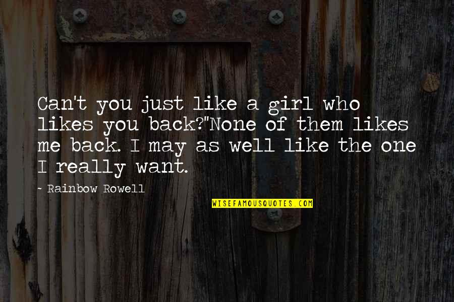 I Want You To Love Me Back Quotes By Rainbow Rowell: Can't you just like a girl who likes