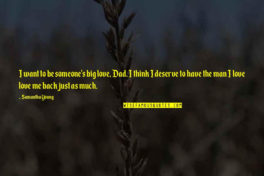 I Want You To Love Me Back Quotes By Samantha Young: I want to be someone's big love, Dad.