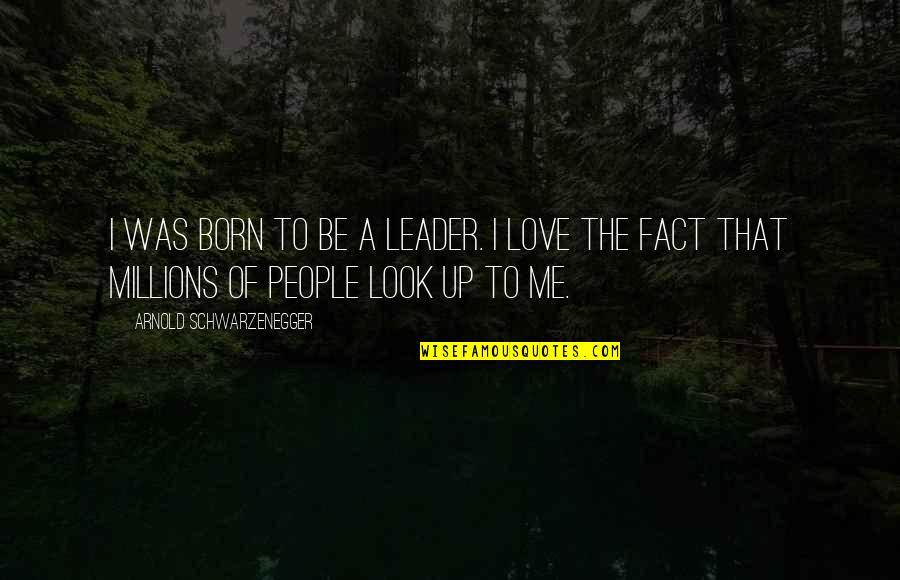 I Was Born A Leader Quotes By Arnold Schwarzenegger: I was born to be a leader. I