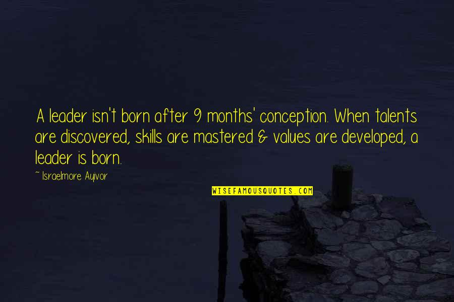 I Was Born A Leader Quotes By Israelmore Ayivor: A leader isn't born after 9 months' conception.
