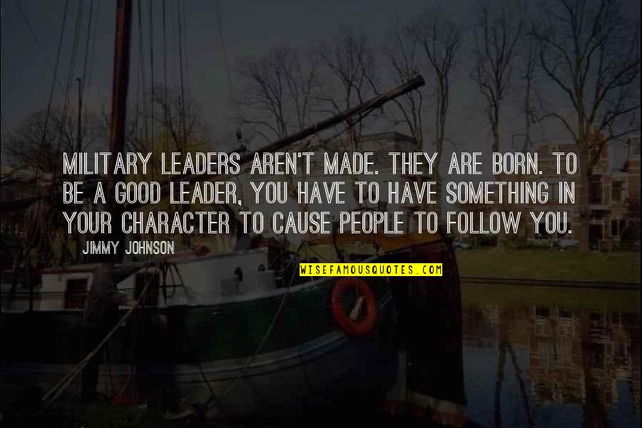 I Was Born A Leader Quotes By Jimmy Johnson: Military leaders aren't made. They are born. To