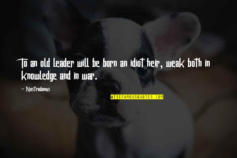 I Was Born A Leader Quotes By Nostradamus: To an old leader will be born an