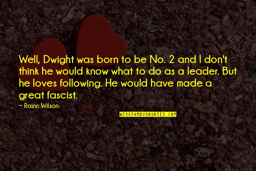I Was Born A Leader Quotes By Rainn Wilson: Well, Dwight was born to be No. 2