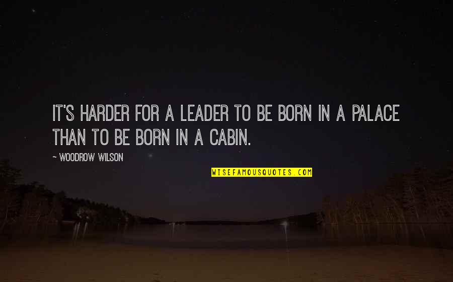 I Was Born A Leader Quotes By Woodrow Wilson: It's harder for a leader to be born